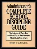 Administrator's Complete School Discipline Guide Techniques & Materials for Creating an Envi...