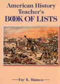 American History Teacher's Book of Lists A Compendium of Important Lists, Chronologies, and ...
