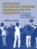 Developing Occupation-Centered Programs for the Community A Workbook for Students and Profes...