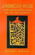 American Muse Anthropological Excursions into Art and Aesthetics