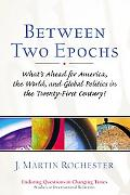 Between Two Epochs What's Ahead for America, the World, and Global Politics in the Twenty-Fi...