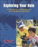 Exploring Your Role: A Practitioner's Introduction to Early Childhood Education