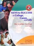 Keys to Success in College, Career, and Life How to Achieve Your Goals
