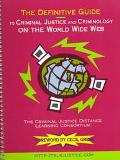 Definitive Guide to Criminal Justice and Criminology on the World Wide Web The Criminal Just...