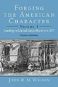 Forging the American Character Readings in United States History Since 1865