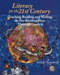 Literacy for the 21st Century Teaching Reading and Writing in Pre-Kindergarten Through Grade 4