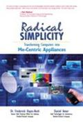 Radical Simplicity Transforming Computers into Me-Centric Appliances