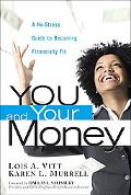 You and Your Money A No-stress Guide to Becoming Financially Fit