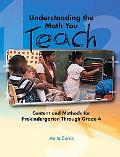 Understanding the Math You Teach Content and Methods for Prekindergarten Through Grade Four