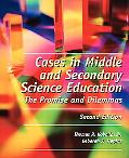 Cases in Middle and Secondary Science Education The Promise and Dilemmas