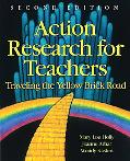 Action Research for Teachers Traveling the Yellow Brick Road