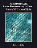 Programmable Logic Fundamentals Using Xilinx Ise and Cplds