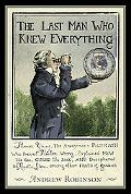 Last Man Who Knew Everything Thomas Young, the Anonymous Polymath Who Proved Newton Wrong, E...