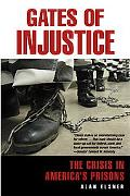 Gates of Injustice The Crisis in America's Prisons
