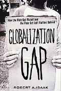 Globalization Gap How the Rich Get Richer and the Poor Get Left Further Behind