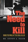 Need to Kill Inside the World of the Serial Killer