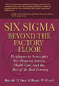 Six Sigma Beyond the Factory Floor Deployment Strategies for Financial Services Healthcare a...