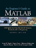 Engineer's Guide To Matlab With Applications from Mechanical, Aerospace, Electrical, and Civ...