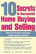 10 Secrets to Successful Home Buying and Selling Using Your Housing Psychology to Make Smart...