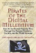 Pirates Of The Digital Millennium How The Intellectual Property Wars Damage Our Personal Fre...