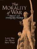 Morality of War Classical and Contemporary Readings