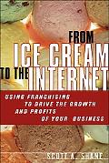 From Ice Cream To The Internet Using Franchising To Drive The Growth And Profits Of Your Com...