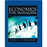 Economics for Managers 1st Edition First Edition By Paul G. Farnham Hardcover 2005 Publication