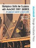 Workplace Skills for Success with AutoCAD 2007 Basics A Layered Learning Approach