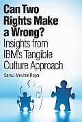 Can Two Rights Make A Wrong? Insights from IBM's Tangible Culture Approach