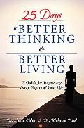 25 Days to Better Thinking & Better Living A Guide for Improving Every Aspect of Your Life