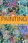 Painting the Digital River How An Artist Learned To Love The Computer
