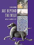 Art Beyond the West The Arts of Africa, West and Central Asia, India and Southeast Asia, Chi...