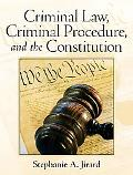 Criminal Law, Criminal Procedure, and the Constitution
