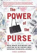 Power of the Purse How Smart Businesses Are Adapting to the World's Most Important Consumers...
