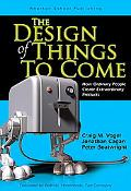 design Of Things To Come How Ordinary People Create Extraordinary Products