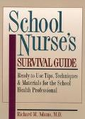School Nurse's Survival Guide Ready-To-Use Tips, Techniques & Materials for the School Healt...