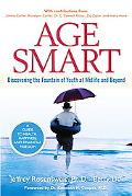 Age Smart Discovering The Fountain Of Youth At Midlife and Beyond