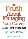 Truth About Managing Your Career ...And Nothing but the Truth
