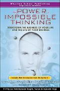 Power of Impossible Thinking Transform the Business of Your Life And the Life of Your Business