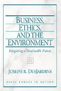 Business, Ethics, and The Environment Imagining a Sustainable Future