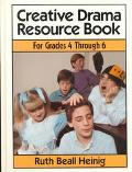 Creative Drama Resource Book: Grades 4 through 6 - Ruth Beall Heinig - Hardcover