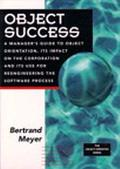 Object Success A Manager's Guide to Object Orientation, Its Impact on the Corporation, and I...