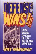 Defense Wins! A New, Winning Approach to Team Man-To-Man Basketball