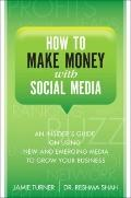 How to Make Money with Social Media : An Insider's Guide on Using New and Emerging Media to ...