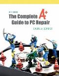 Complete A+ Guide to PC Repair, The (5th Edition)