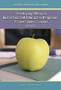 Developing Effective Individualized Education Programs A Case Based Tutorial