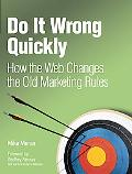 Do It Wrong Quickly, How the Web Changes the Old Marketing Rules