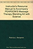 Instructor's Resource Manual to Accompany PEARSON'S Massage Therapy Blending Art with Science