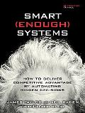 Smart Enough Systems How to Deliver Competitive Advantage by Automating Hidden Decisions