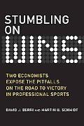Stumbling On Wins: Two Economists Expose the Pitfalls on the Road to Victory in Professional...